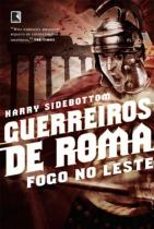 Livro - Guerreiros de Roma: Fogo no Leste (Vol. 1) -