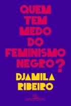 Quem tem medo do feminismo negro? -